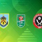 Nhận định Burnley vs Sheffield Utd 23h30, 17/09 – Cúp Liên đoàn Anh