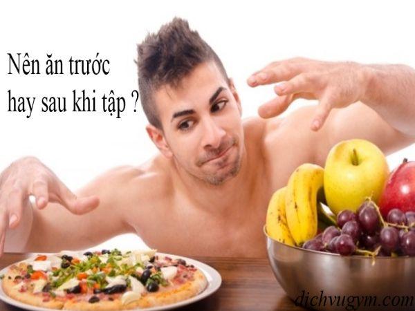 Chúng ta nên ăn trước hay sau khi tập gym để không hại sức khỏe