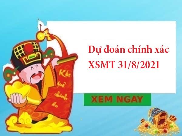 Dự đoán chính xác XSMT 31/8/2021 hôm nay